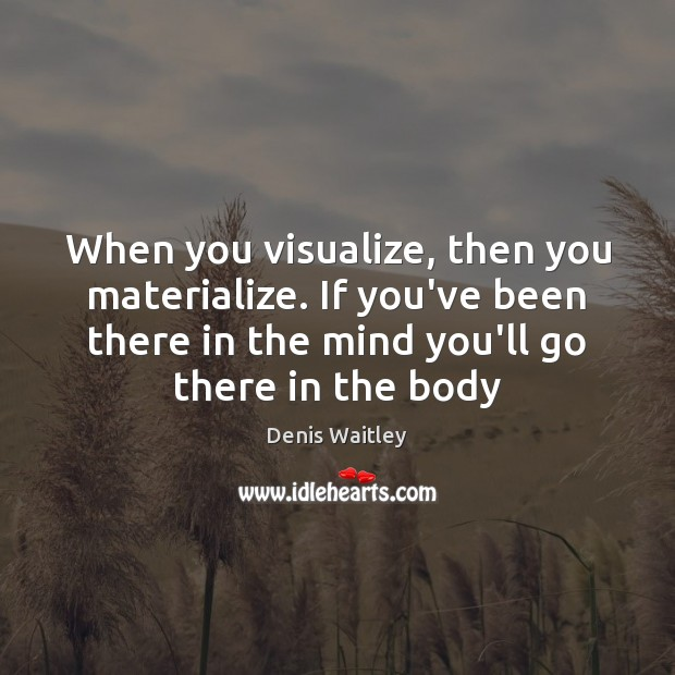 When you visualize, then you materialize. If you've been there in the Image