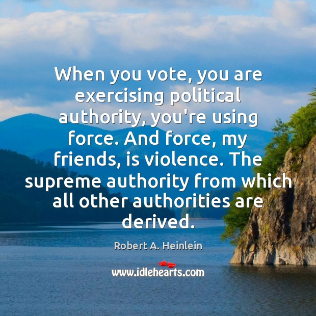 When you vote, you are exercising political authority, you're using force. And Image