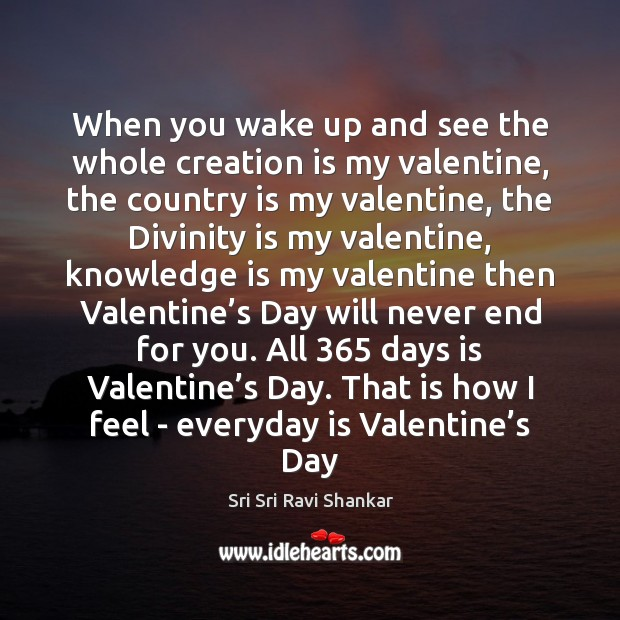 When you wake up and see the whole creation is my valentine, Valentine's Day Quotes Image
