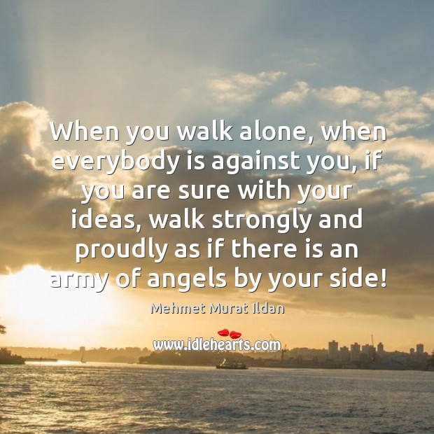 Image, When you walk alone, when everybody is against you, if you are
