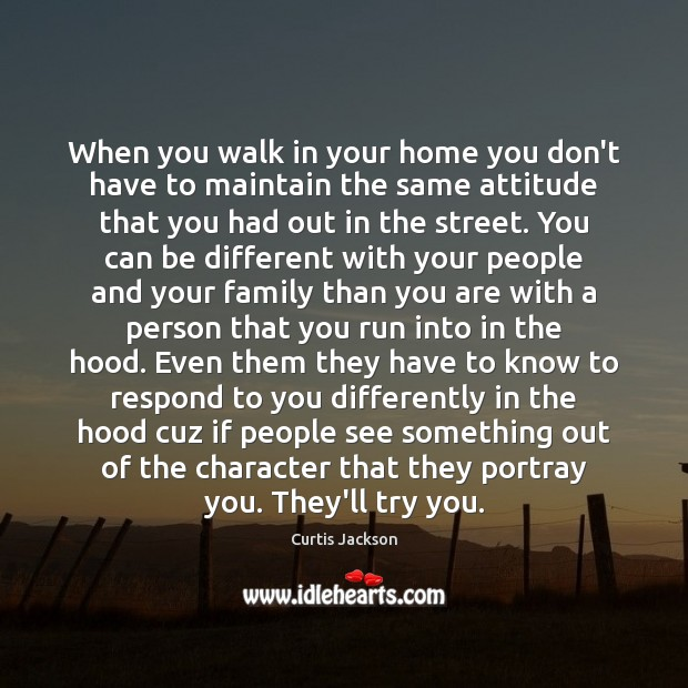 When you walk in your home you don't have to maintain the Image