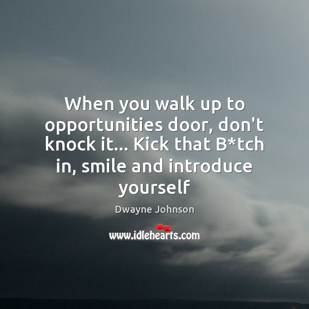 When you walk up to opportunities door, don't knock it… Kick that Dwayne Johnson Picture Quote
