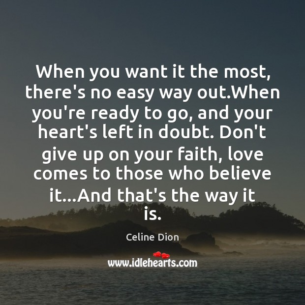 When you want it the most, there's no easy way out.When Celine Dion Picture Quote