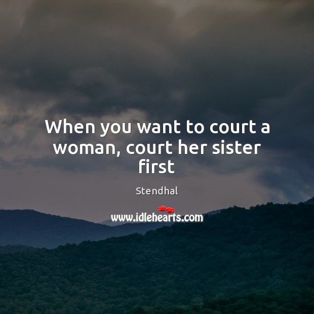 Image, When you want to court a woman, court her sister first