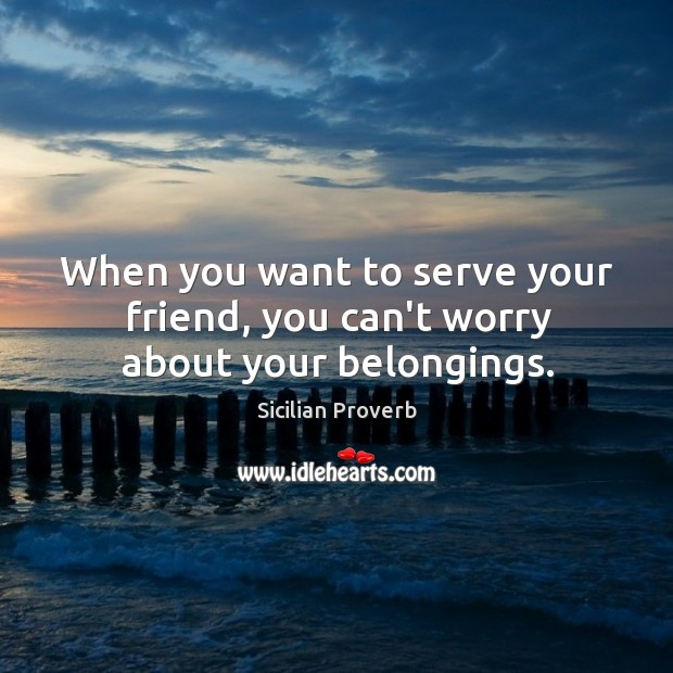 Image, When you want to serve your friend, you can't worry about your belongings.