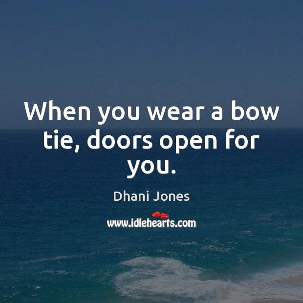 When you wear a bow tie, doors open for you. Image
