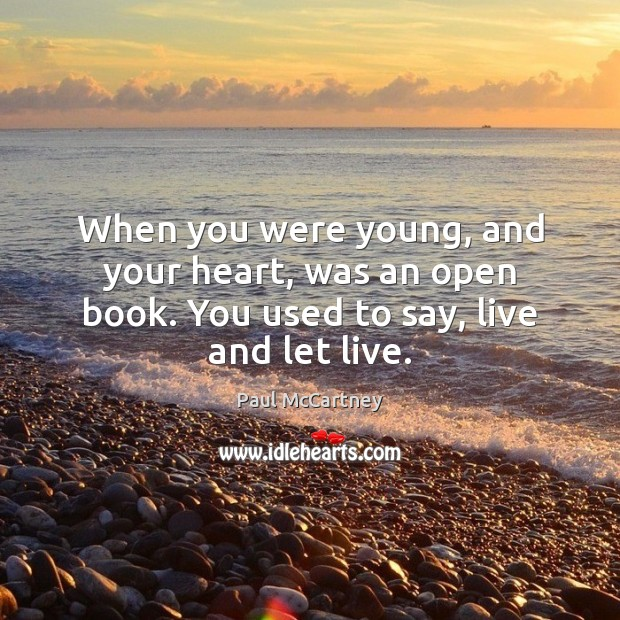 When you were young, and your heart, was an open book. You used to say, live and let live. Paul McCartney Picture Quote