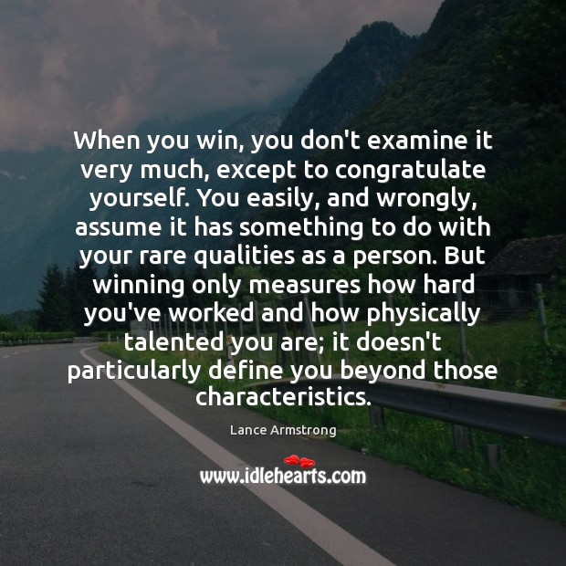When you win, you don't examine it very much, except to congratulate Image