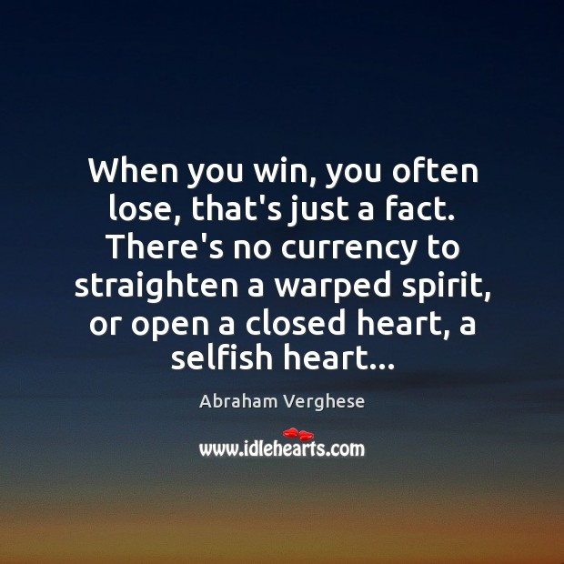 When you win, you often lose, that's just a fact. There's no Abraham Verghese Picture Quote