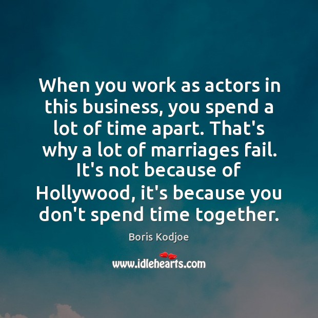 When you work as actors in this business, you spend a lot Time Together Quotes Image