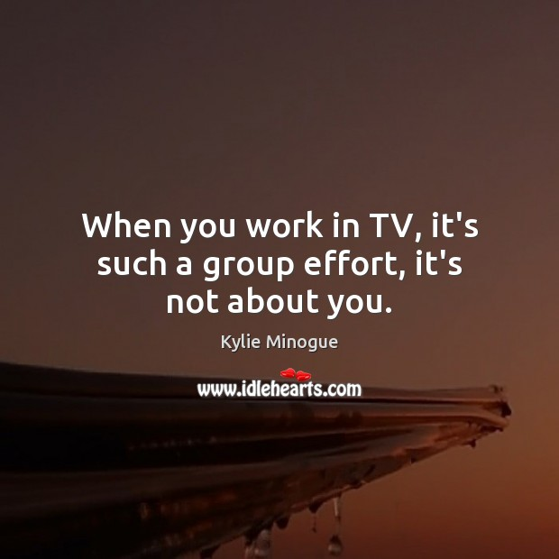 When you work in TV, it's such a group effort, it's not about you. Image