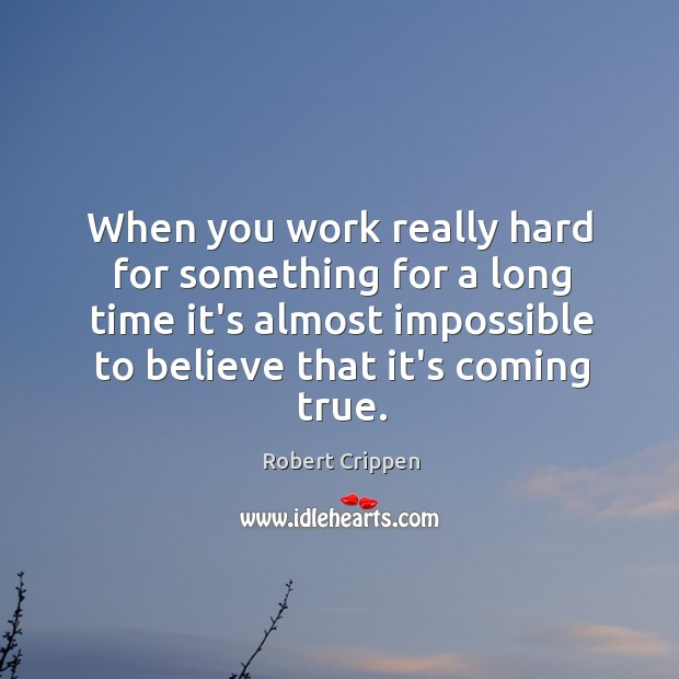 When you work really hard for something for a long time it's Robert Crippen Picture Quote