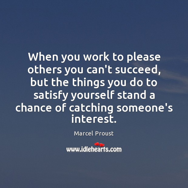 Image, When you work to please others you can't succeed, but the things
