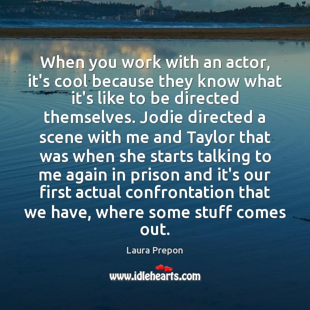 When you work with an actor, it's cool because they know what Laura Prepon Picture Quote