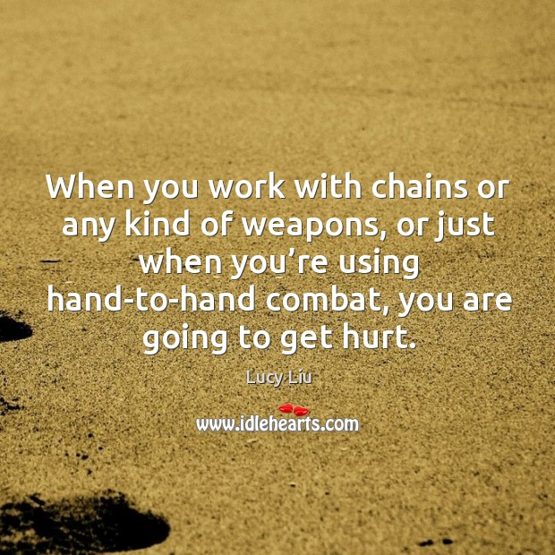 Image, When you work with chains or any kind of weapons, or just when you're using hand-to-hand combat, you are going to get hurt.