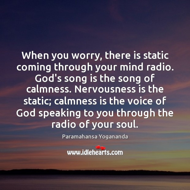 When you worry, there is static coming through your mind radio. God's Paramahansa Yogananda Picture Quote