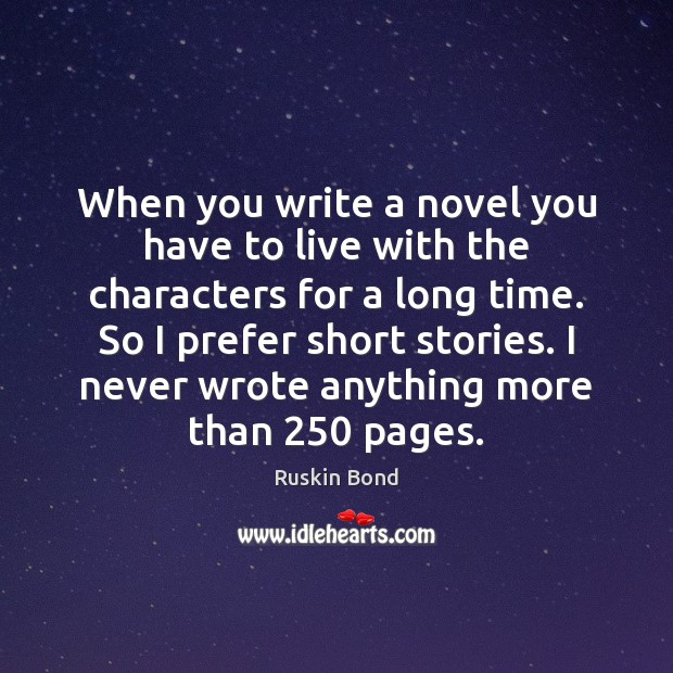 When you write a novel you have to live with the characters Image