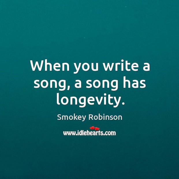 When you write a song, a song has longevity. Image