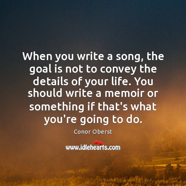 When you write a song, the goal is not to convey the Image