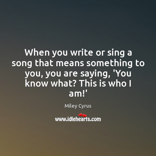 When you write or sing a song that means something to you, Image