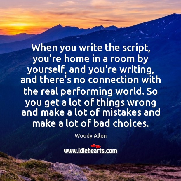 Image, When you write the script, you're home in a room by yourself,