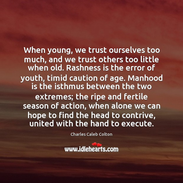 When young, we trust ourselves too much, and we trust others too Execute Quotes Image