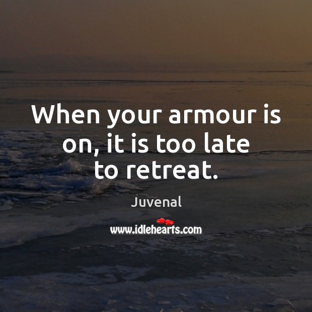 Image, When your armour is on, it is too late to retreat.