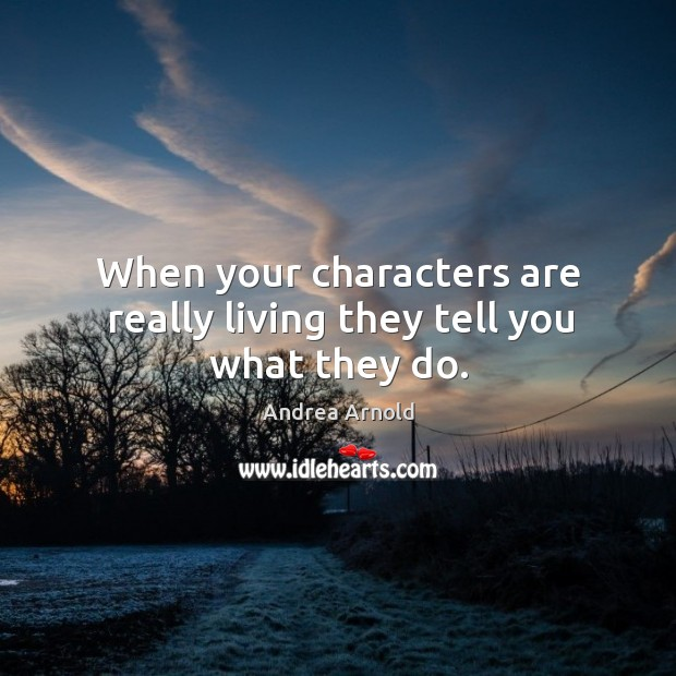 Image, When your characters are really living they tell you what they do.