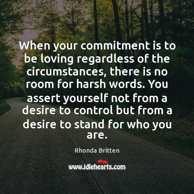 When your commitment is to be loving regardless of the circumstances, there Image