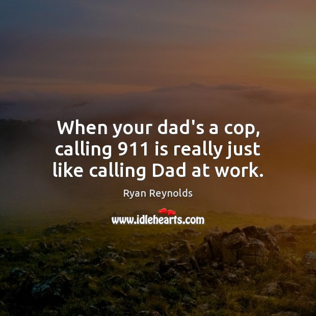 When your dad's a cop, calling 911 is really just like calling Dad at work. Image