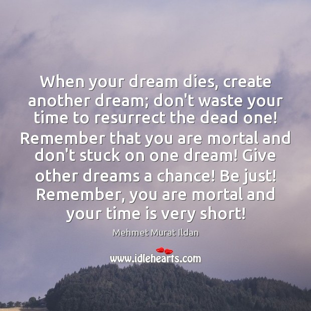 When your dream dies, create another dream; don't waste your time to Image