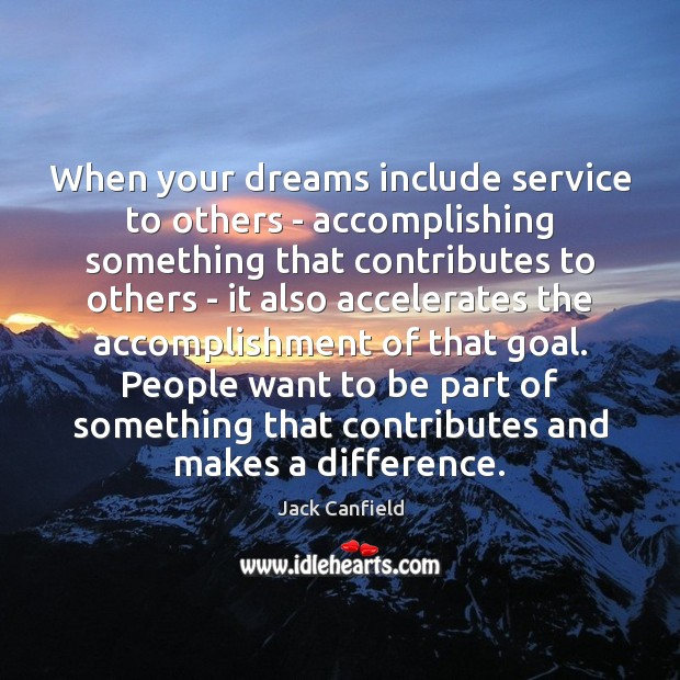 When your dreams include service to others – accomplishing something that contributes Image