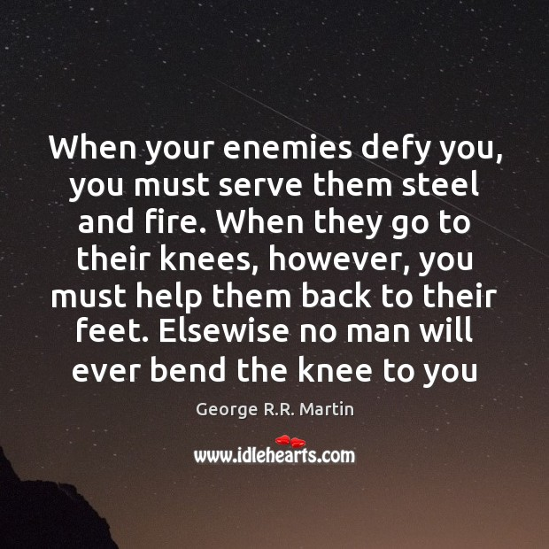 When your enemies defy you, you must serve them steel and fire. Image