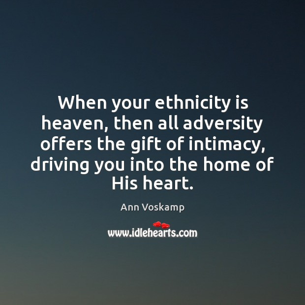 When your ethnicity is heaven, then all adversity offers the gift of Image