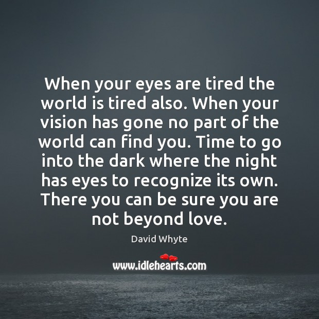 When your eyes are tired the world is tired also. When your Image