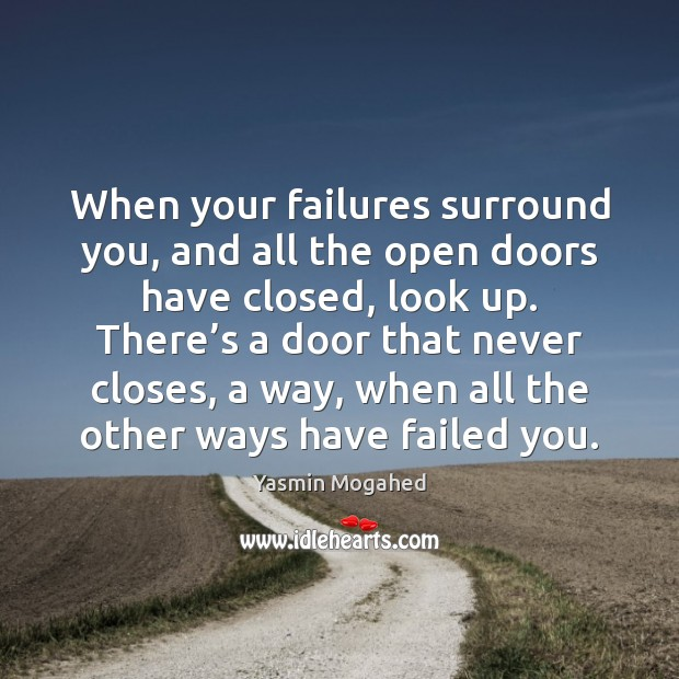 Image, When your failures surround you, and all the open doors have closed,