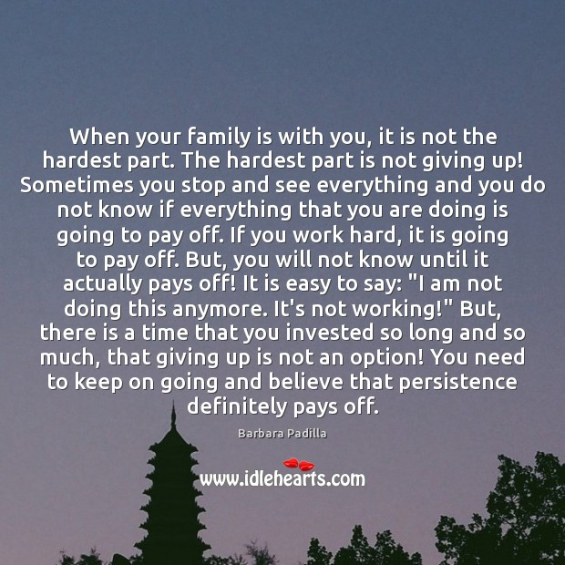 When your family is with you, it is not the hardest part. Image