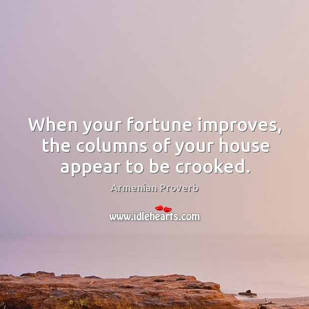 Image, When your fortune improves, the columns of your house appear to be crooked.