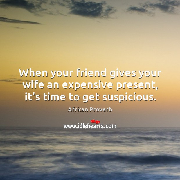 Image, When your friend gives your wife an expensive present, it's time to get suspicious.