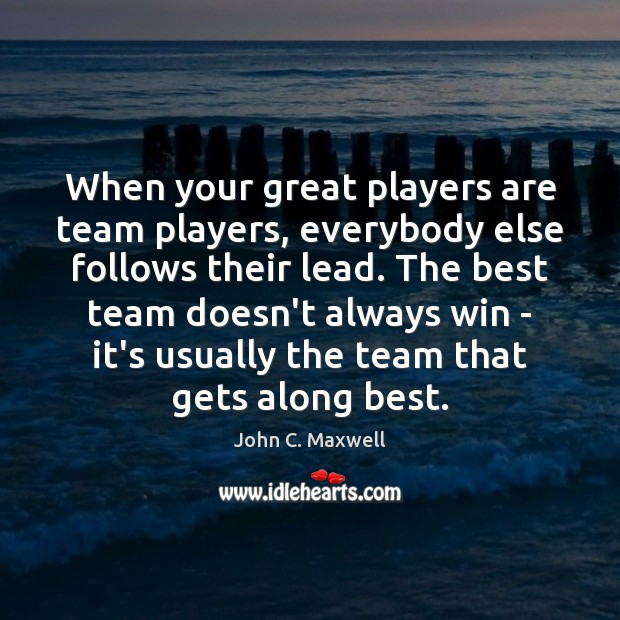 Image, When your great players are team players, everybody else follows their lead.