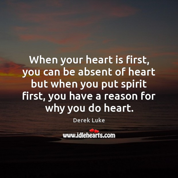When your heart is first, you can be absent of heart but Derek Luke Picture Quote