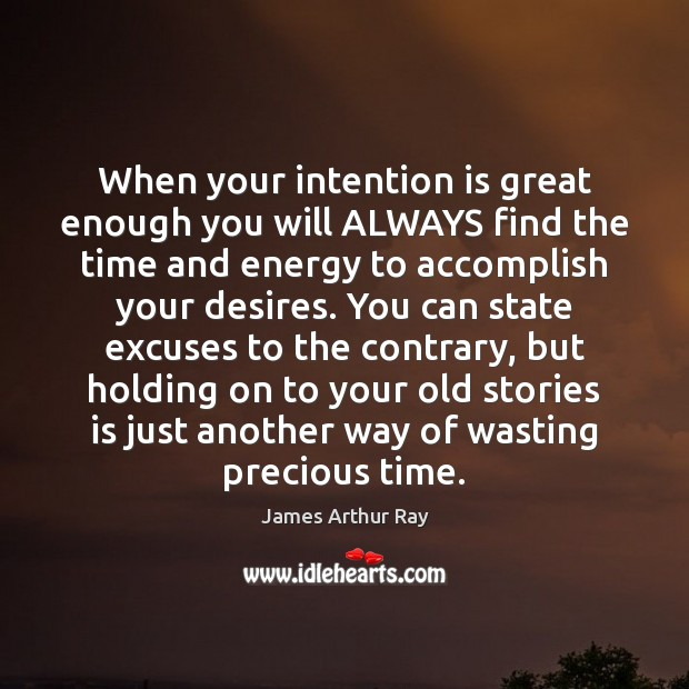 When your intention is great enough you will ALWAYS find the time Image