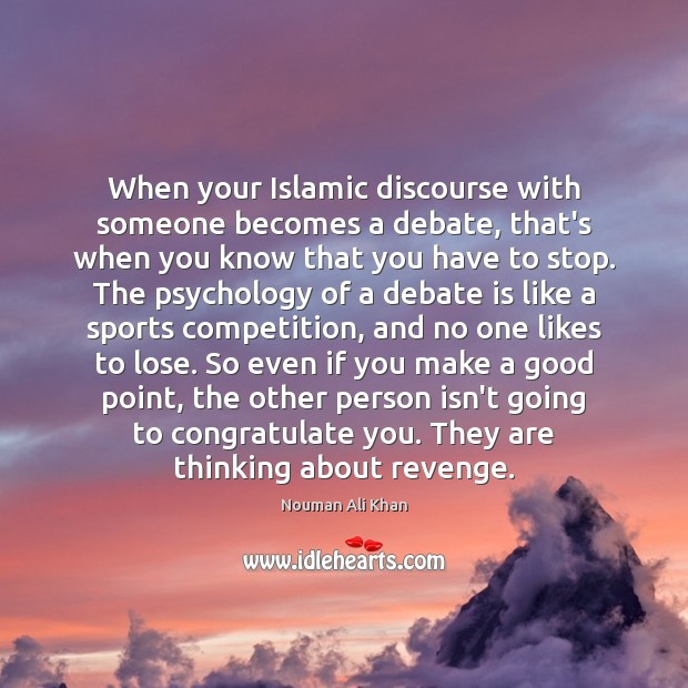 Image, When your Islamic discourse with someone becomes a debate, that's when you