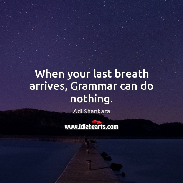 Image, When your last breath arrives, Grammar can do nothing.