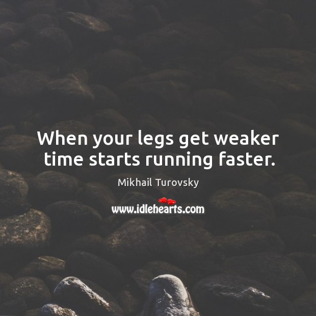 Image, When your legs get weaker time starts running faster.
