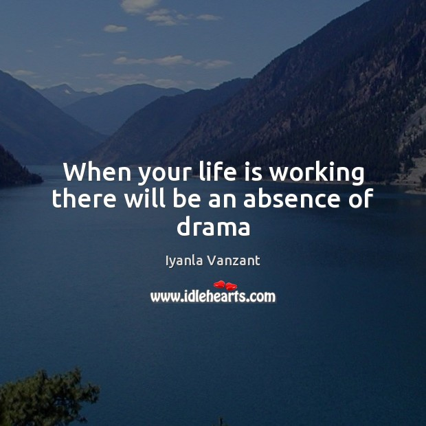Image, When your life is working there will be an absence of drama