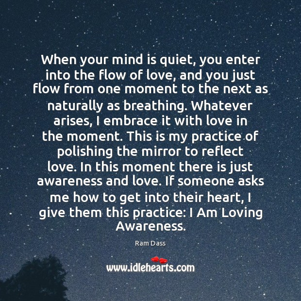 When your mind is quiet, you enter into the flow of love, Ram Dass Picture Quote
