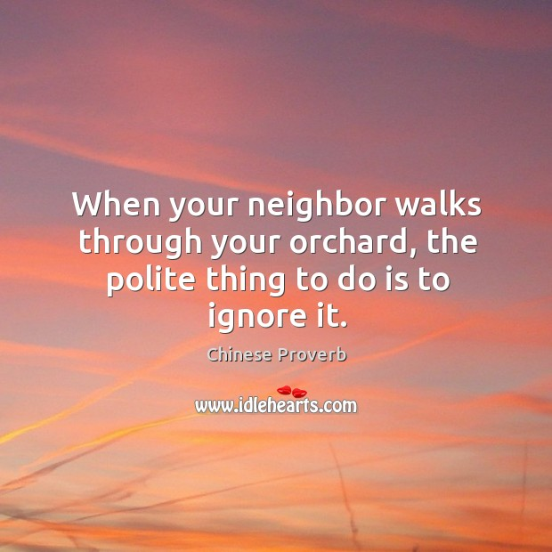 Image, When your neighbor walks through your orchard, the polite thing to do is to ignore it.