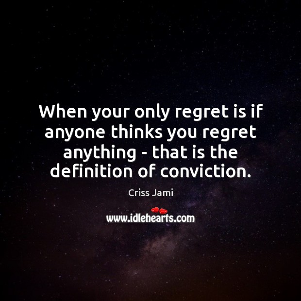 When your only regret is if anyone thinks you regret anything – Regret Quotes Image
