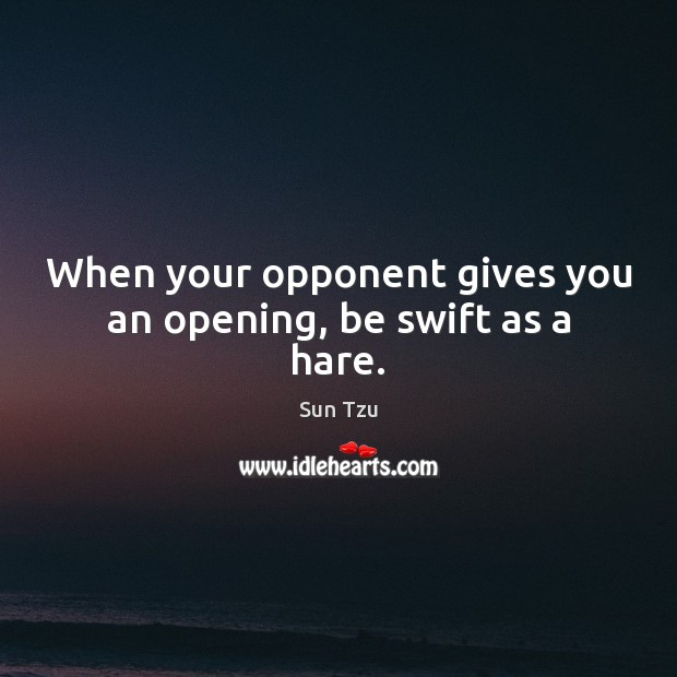 When your opponent gives you an opening, be swift as a hare. Image